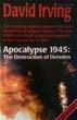 APOCALYPSE 1945 THE DESTRUCTION OF DRESDEN