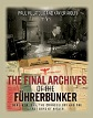 THE FINAL ARCHIVES OF THE FUHRERBUNKER: BERLIN IN 1945, THE CHANCELLERY AND THE LAST DAYS OF HITLER