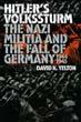 HITLER'S VOLKSSTURM THE NAZI MILITIA AND THE FALL OF GERMANY 1944-1945