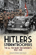 HITLER'S STORMTROOPERS THE SA, THE NAZIS' BROWNSHIRTS, 1922-1945