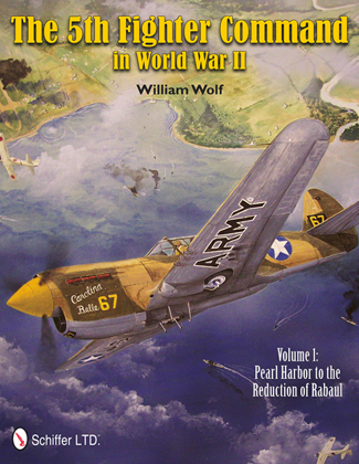 5TH FIGHTER COMMAND IN WORLD WAR II VOL. 1 PEARL HARBOR TO THE REDUCTION OF RABAUL