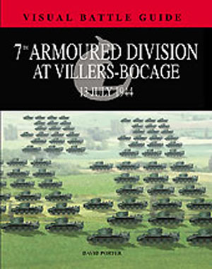 7TH ARMOURED DIVISION AT VILLERS BOCAGE 13 JUNE 1944