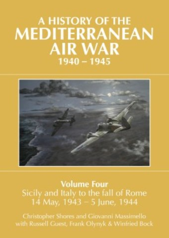 A HISTORY OF THE MEDITERRANEAN AIR WAR, 1940-1945 VOLUME 4: SICILY AND ITALY TO THE FALL OF ROME 14 MAY, 1943 - 5 JUNE 1944