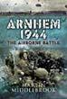 ARNHEM 1944 THE AIRBORNE BATTLE