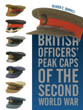 BRITISH OFFICERS' PEAK CAPS OF THE SECOND WORLD WAR