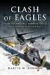 CLASH OF EAGLES USAAF 8TH AIR FORCE BOMBERS VERSUS THE LUFTWAFFE IN WORLD WAR II