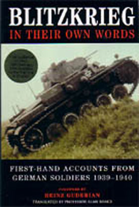 BLITZKRIEG IN THEIR OWN WORDS FIRST-HAND ACCOUNTS FROM GERMAN SOLDIERS 1939-1940