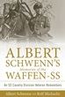 ALBERT SCHWENN'S MEMORIES OF THE WAFFEN-SS AN SS CAVALRY VETERAN REMEMBERS