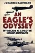 AN EAGLE'S ODYSSEY: MY DECADE AS A PILOT IN HITLER'S LUFTWAFFE