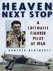 HEAVEN NEXT STOP A LUFTWAFFE FIGHTER PILOT AT WAR