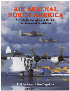 AIR ARSENAL NORTH AMERICA AIRCRAFT OF THE ALLIES 1938 - 1945 PURCHASES AND LEND LEASE