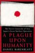 A PLAGUE UPON HUMANITY THE SECRET GENOCIDE OF AXIS JAPAN'S GERM WARFARE OPERATION