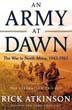 AN ARMY AT DAWN THE WAR IN NORTH AFRICA 1942-1943 VOLUME ONE OF THE LIBERATION TRILOGY