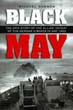 BLACK MAY THE EPIC STORY OF THE ALLIE'S DEFEAT OF THE GERMAN U-BOATS IN MAY 1943