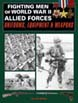 FIGHTING MEN OF WWII ALLIED FORCES UNIFORMS EQUIPMENT AND WEAPONS