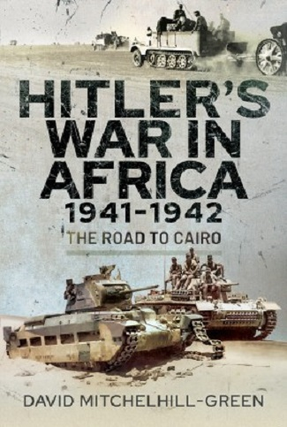 HITLER'S WAR IN AFRICA 1941-1942 THE ROAD TO CAIRO