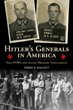 HITLER'S GENERALS IN AMERICA: NAZI POWs AND ALLIED MLIITARY INTELLIGENCE