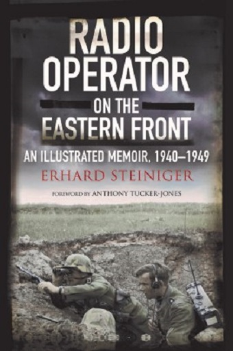 RADIO OPERATOR ON THE EASTERN FRONT AN ILLUSTRATED MEMOIR, 1940 - 1949
